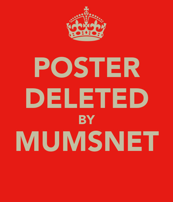 POSTER DELETED BY MUMSNET