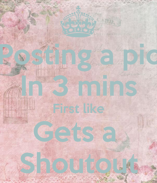 Posting a pic In 3 mins First like Gets a  Shoutout