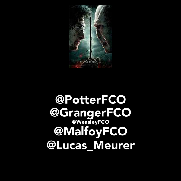 @PotterFCO @GrangerFCO @WeasleyFCO @MalfoyFCO @Lucas_Meurer