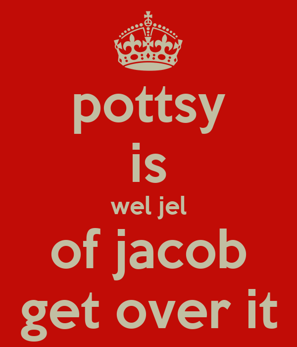 pottsy is wel jel of jacob get over it