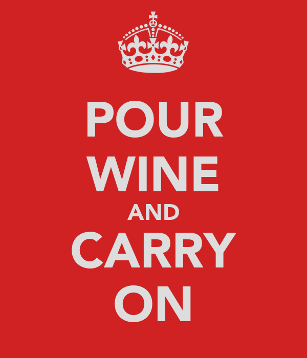 POUR WINE AND CARRY ON