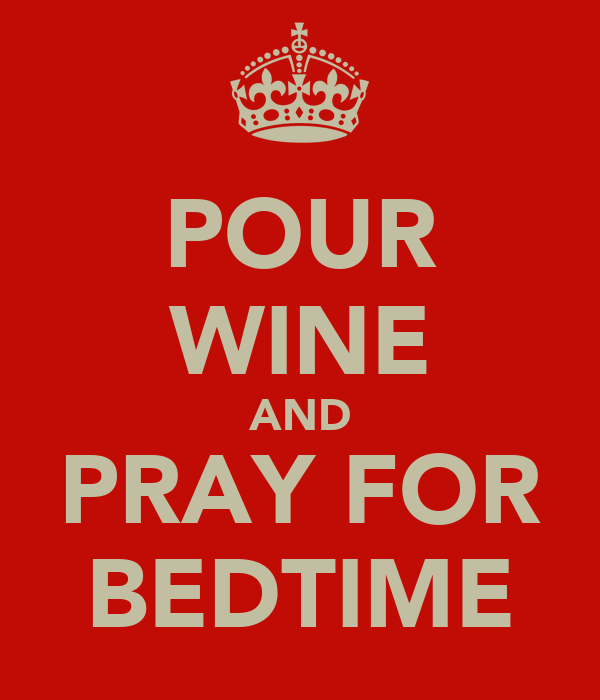 POUR WINE AND PRAY FOR BEDTIME