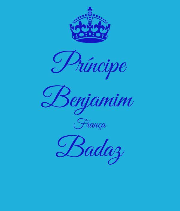 Príncipe Benjamim  França Badaz
