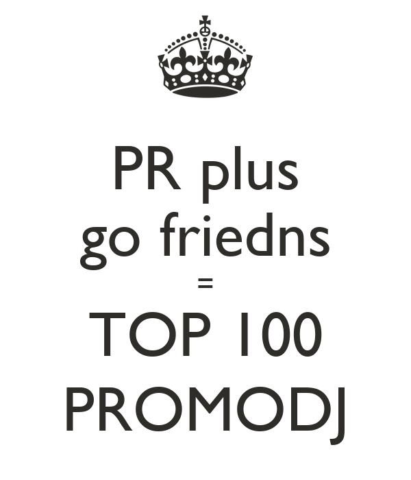 PR plus go friedns = TOP 100 PROMODJ