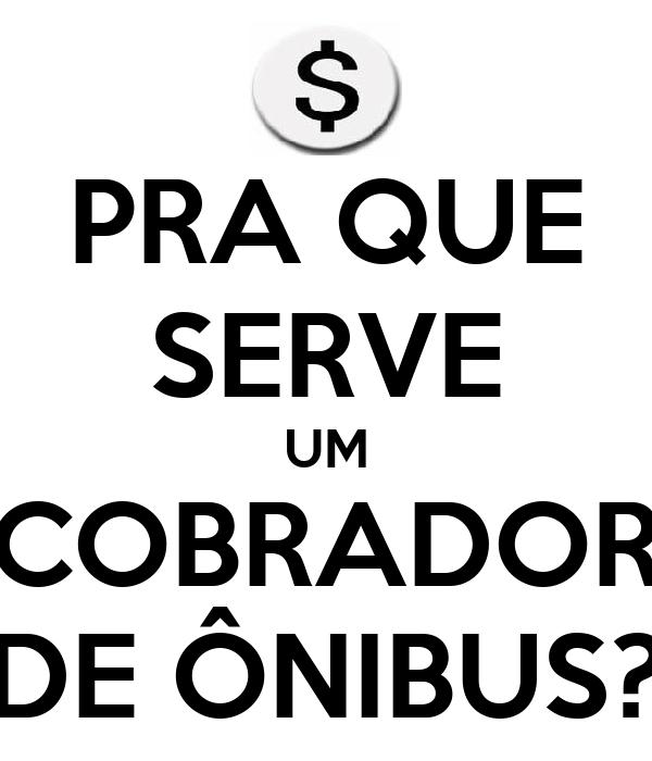 PRA QUE SERVE UM COBRADOR DE ÔNIBUS?