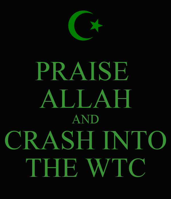 PRAISE  ALLAH AND CRASH INTO THE WTC