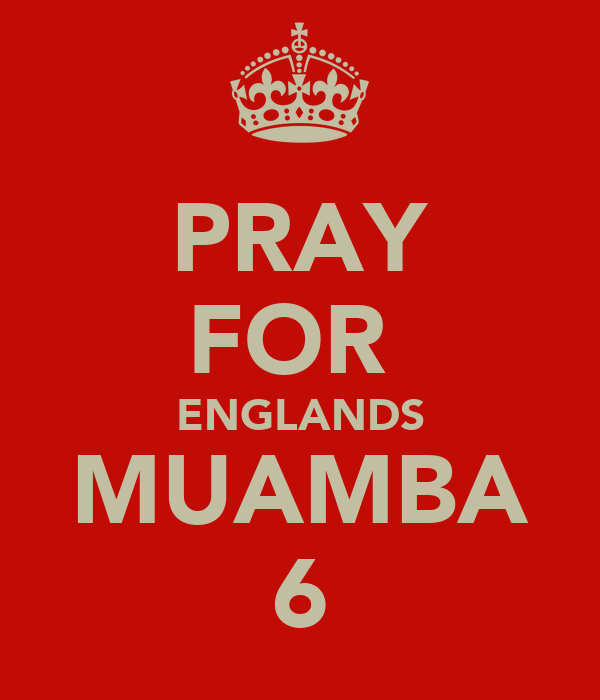 PRAY FOR  ENGLANDS MUAMBA 6