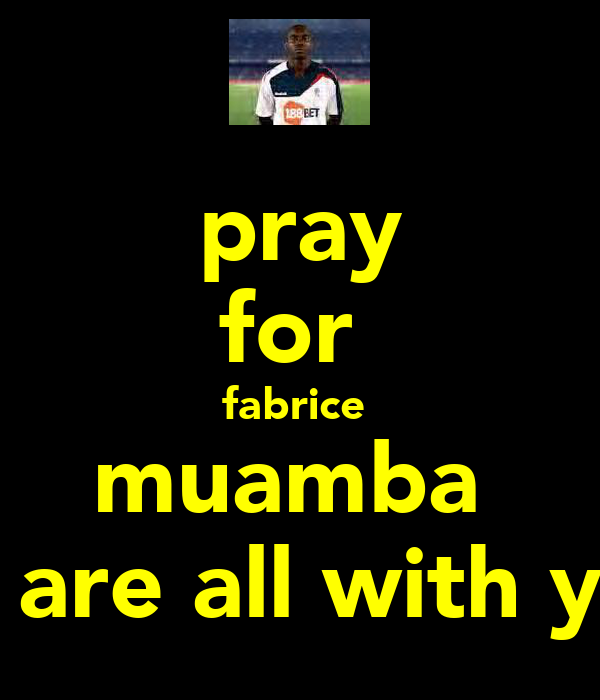 pray for  fabrice  muamba  we are all with you
