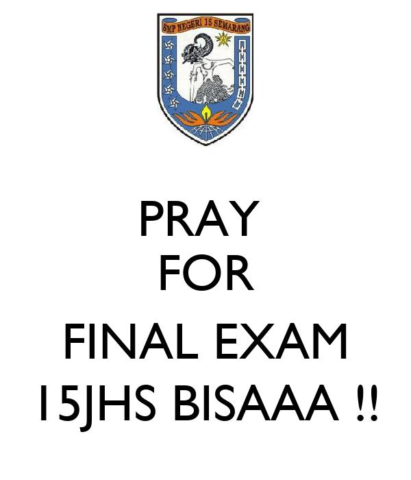PRAY  FOR   FINAL EXAM 15JHS BISAAA !!