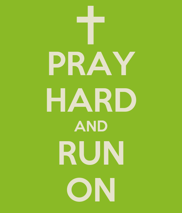 PRAY HARD AND RUN ON