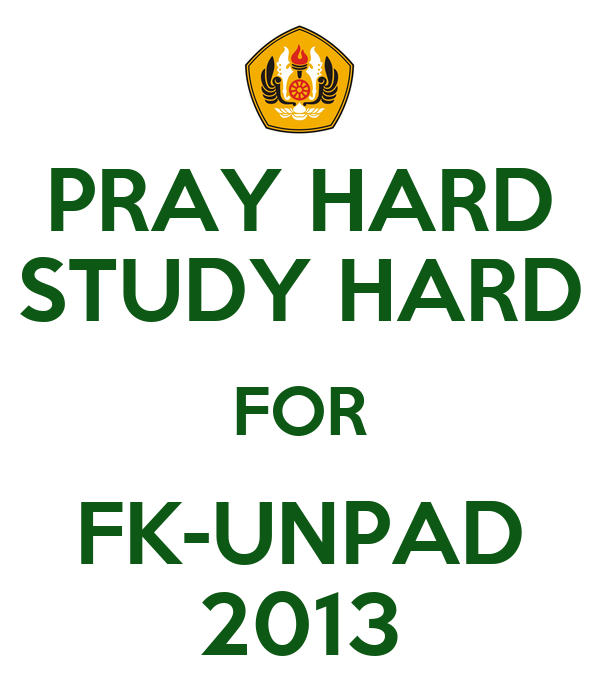 PRAY HARD STUDY HARD FOR FK-UNPAD 2013