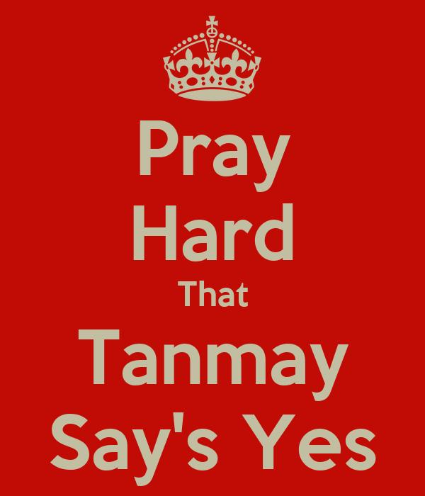 Pray Hard That Tanmay Say's Yes