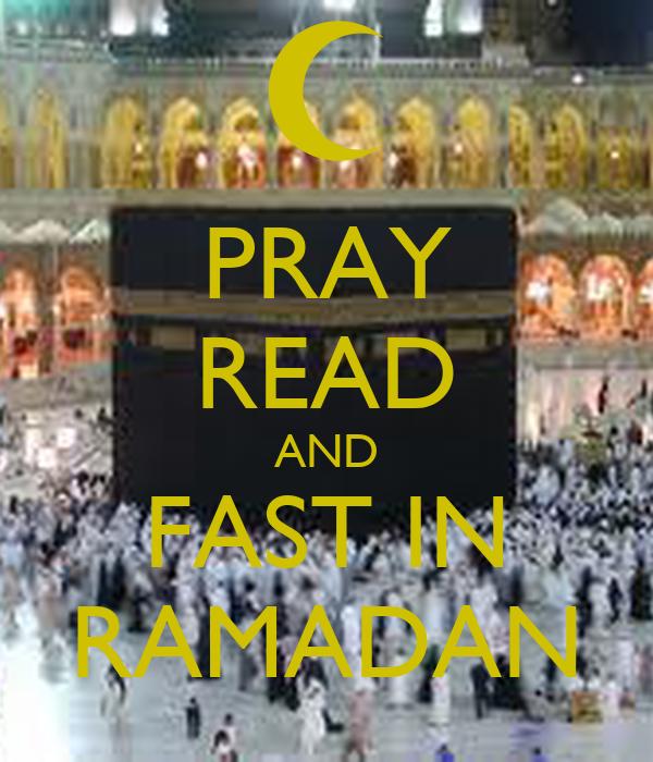 PRAY READ AND FAST IN RAMADAN