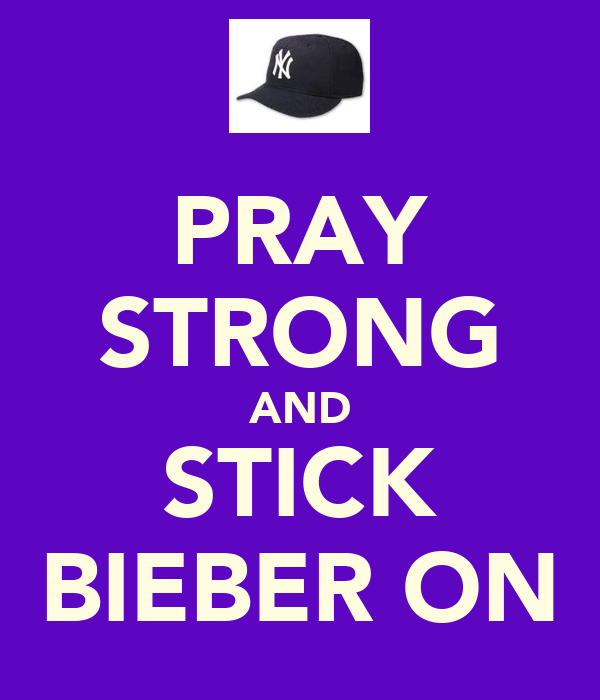 PRAY STRONG AND STICK BIEBER ON