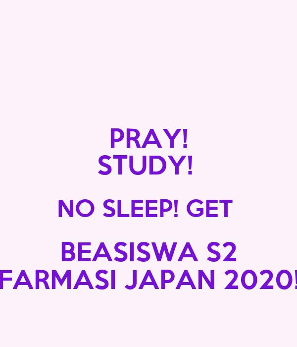 PRAY! STUDY!  NO SLEEP! GET  BEASISWA S2 FARMASI JAPAN 2020!