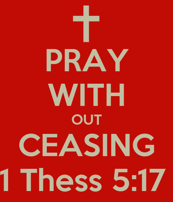 PRAY WITH OUT CEASING 1 Thess 5:17