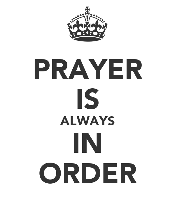 PRAYER IS ALWAYS IN ORDER
