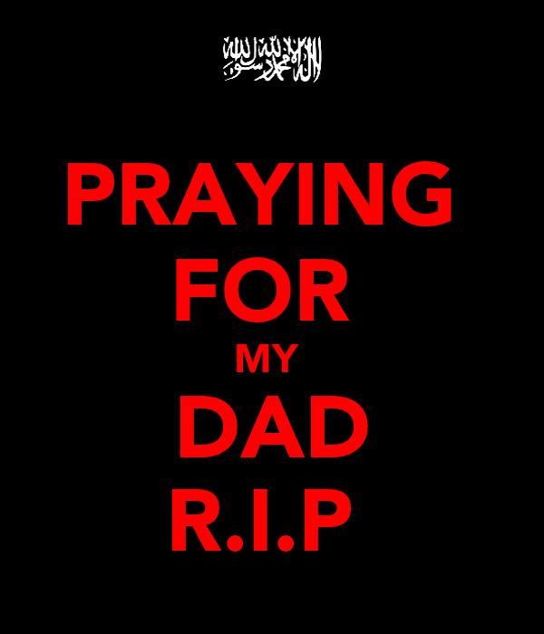 PRAYING  FOR  MY  DAD R.I.P
