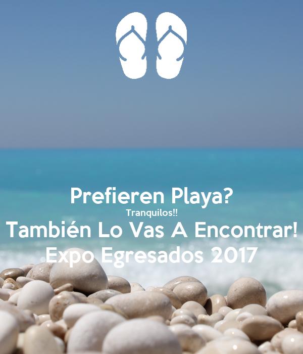 Prefieren Playa? Tranquilos!! También Lo Vas A Encontrar! Expo Egresados 2017