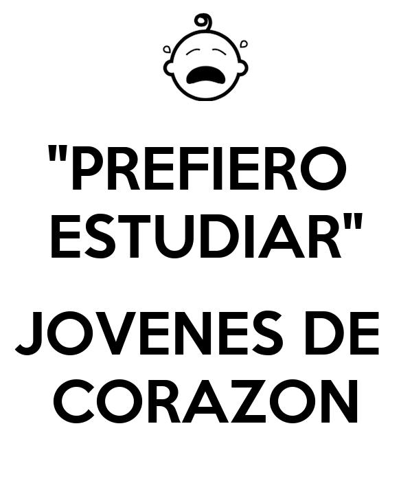 """""""PREFIERO  ESTUDIAR""""  JOVENES DE  CORAZON"""