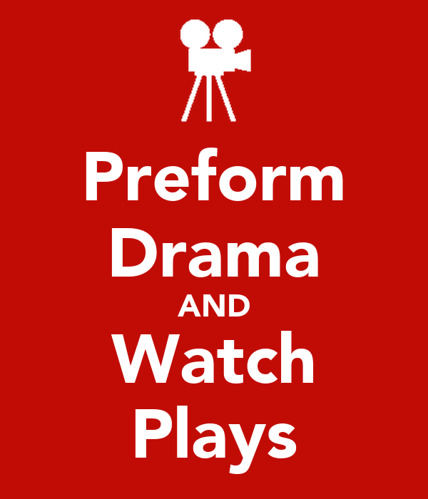 Preform Drama AND Watch Plays