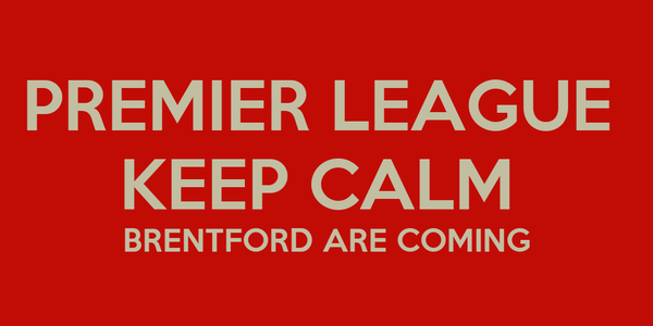 PREMIER LEAGUE  KEEP CALM  BRENTFORD ARE COMING