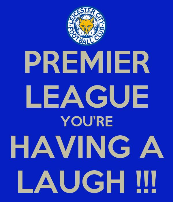 PREMIER LEAGUE YOU'RE HAVING A LAUGH !!!