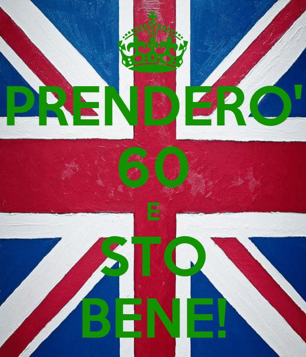 PRENDERO' 60 E STO BENE!