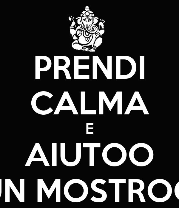 PRENDI CALMA E AIUTOO UN MOSTROO