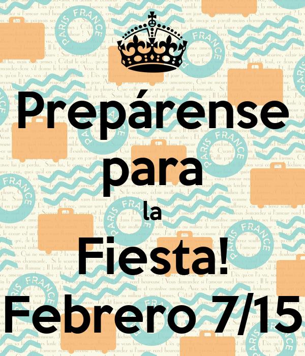 Prepárense para la Fiesta! Febrero 7/15