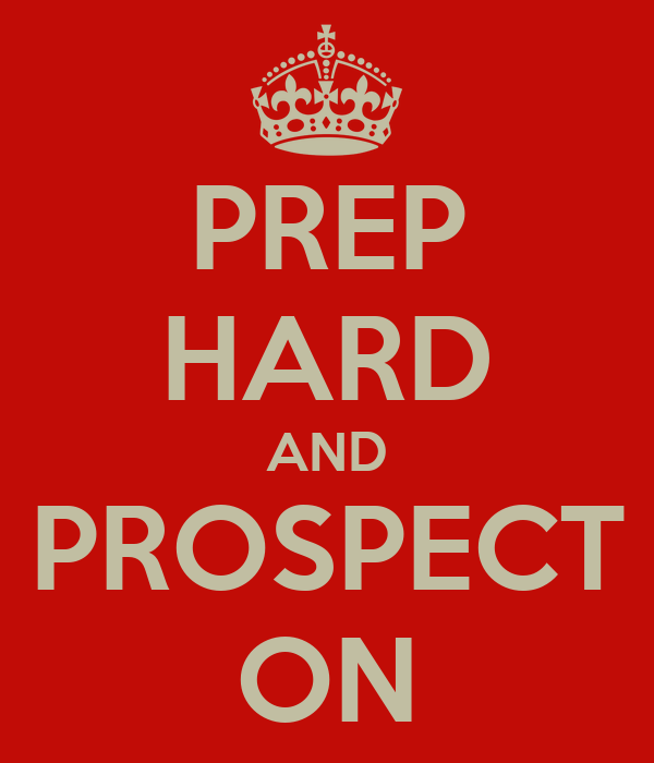 PREP HARD AND PROSPECT ON