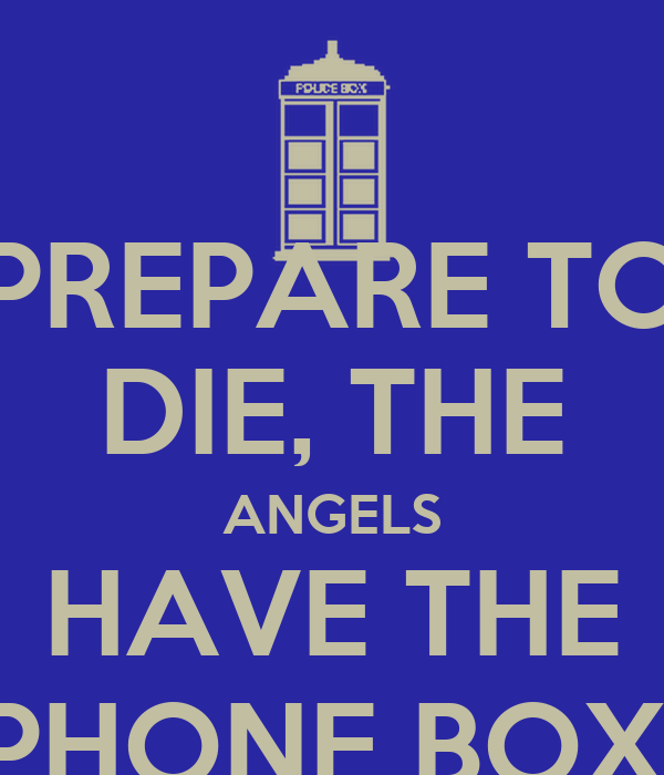 PREPARE TO DIE, THE ANGELS HAVE THE PHONE BOX.