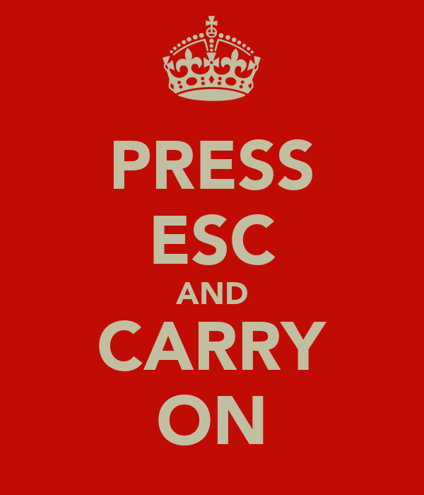 PRESS ESC AND CARRY ON