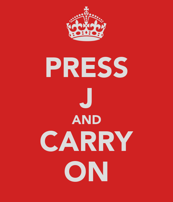 PRESS J AND CARRY ON