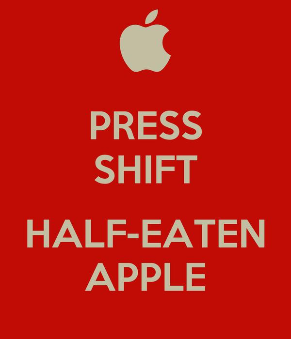 PRESS SHIFT  HALF-EATEN APPLE