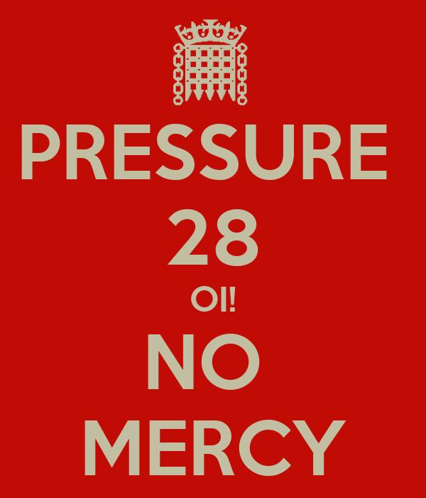 PRESSURE  28 OI! NO  MERCY