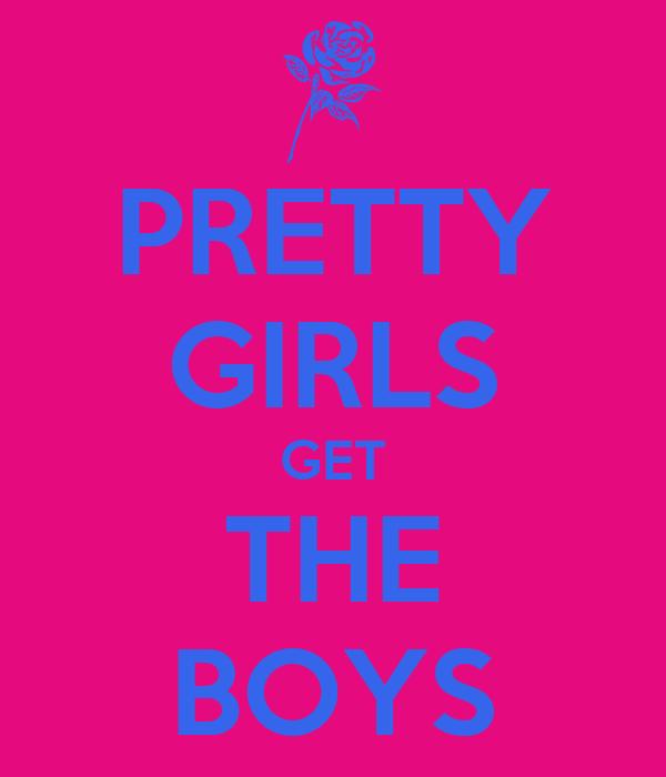 PRETTY GIRLS GET THE BOYS