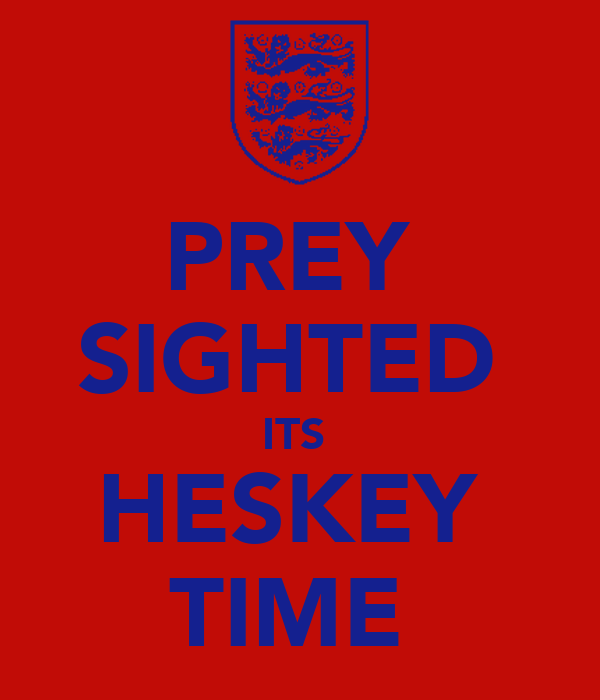 PREY  SIGHTED  ITS  HESKEY  TIME