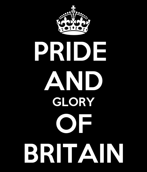 PRIDE  AND GLORY OF BRITAIN