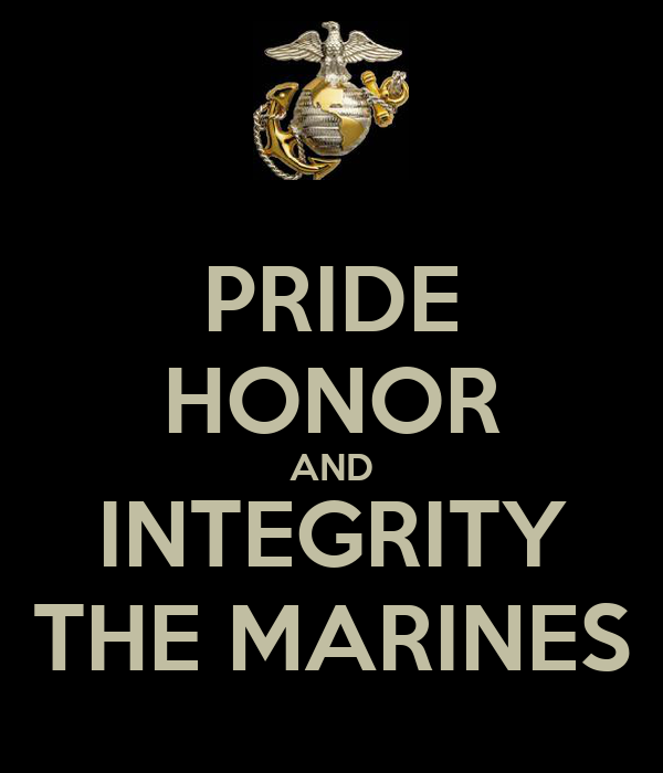PRIDE HONOR AND INTEGRITY THE MARINES