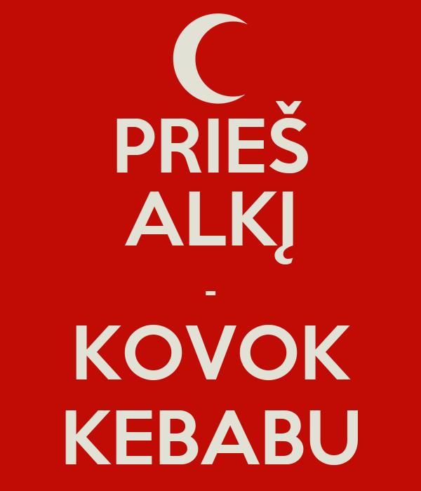 PRIEŠ ALKĮ - KOVOK KEBABU
