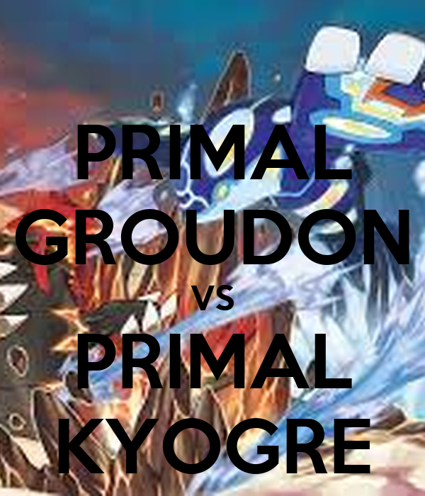 PRIMAL GROUDON VS PRIMAL KYOGRE