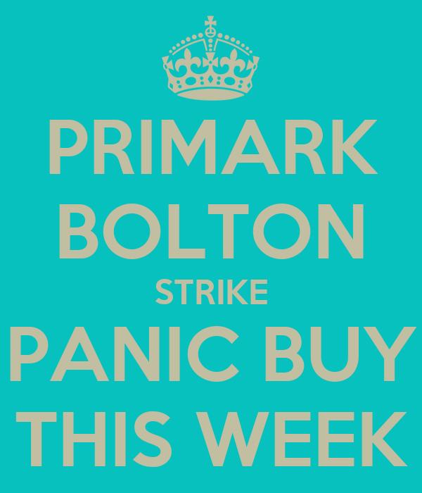 PRIMARK BOLTON STRIKE PANIC BUY THIS WEEK