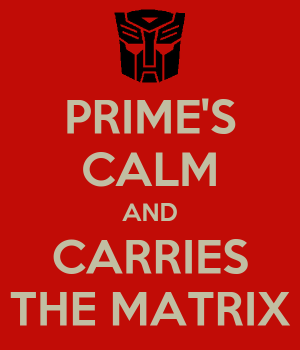 PRIME'S CALM AND CARRIES THE MATRIX