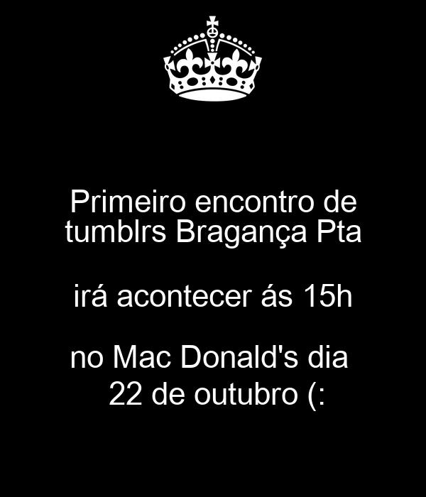 Primeiro encontro de tumblrs Bragança Pta irá acontecer ás 15h no Mac Donald's dia   22 de outubro (: