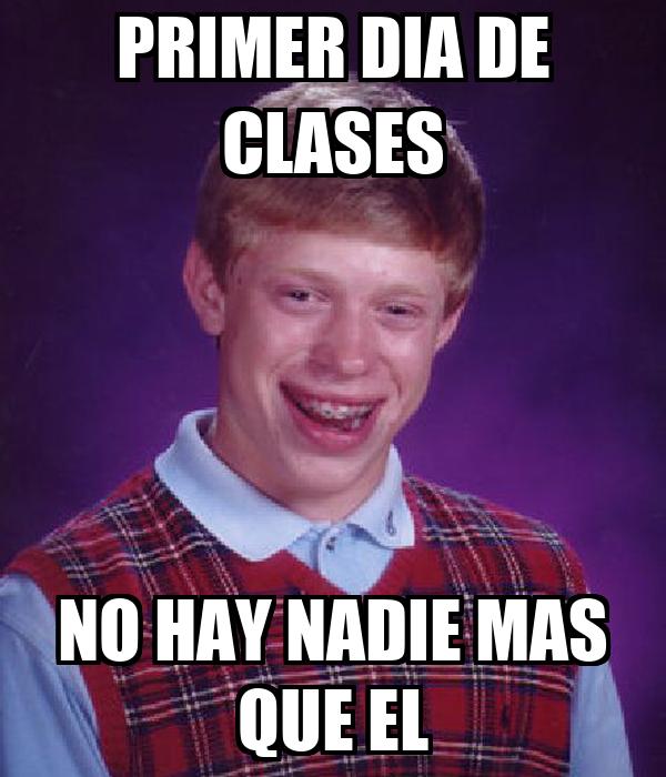 PRIMER DIA DE CLASES NO HAY NADIE MAS QUE EL