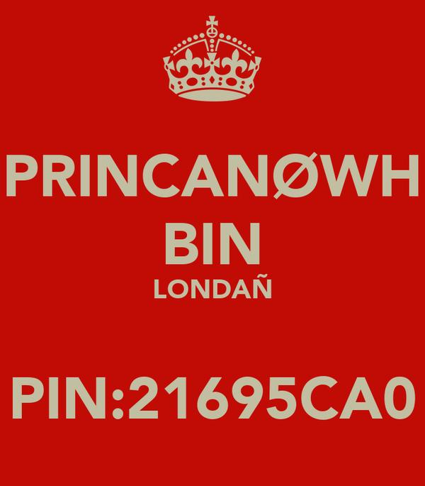 PRINCANØWH BIN LONDAÑ  PIN:21695CA0