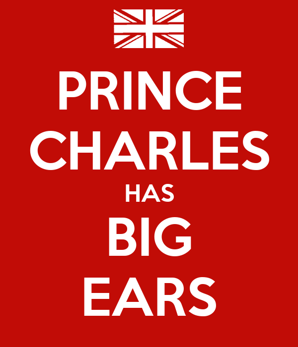 PRINCE CHARLES HAS BIG EARS