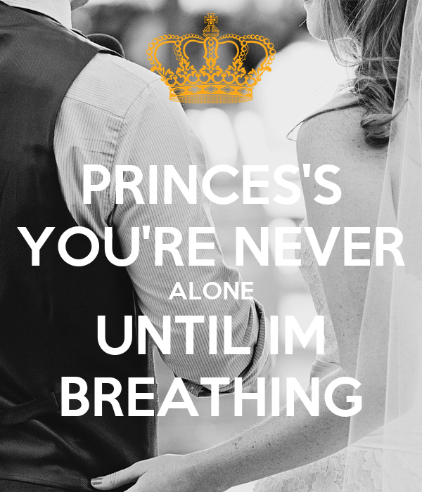 PRINCES'S YOU'RE NEVER ALONE UNTIL IM BREATHING