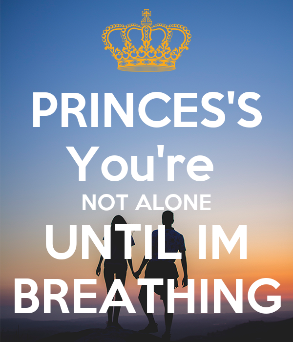 PRINCES'S You're  NOT ALONE UNTIL IM BREATHING